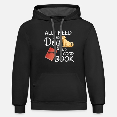 All I Need Is My Book And My Dog All I Need Is My Dog And A Good Book Funny - Unisex Two-Tone Hoodie