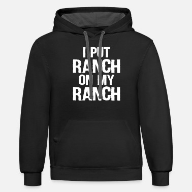 Ranch I Put Ranch On My Ranch - Unisex Two-Tone Hoodie