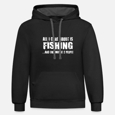 All i care about is fishing and like maybe 2 - Unisex Two-Tone Hoodie