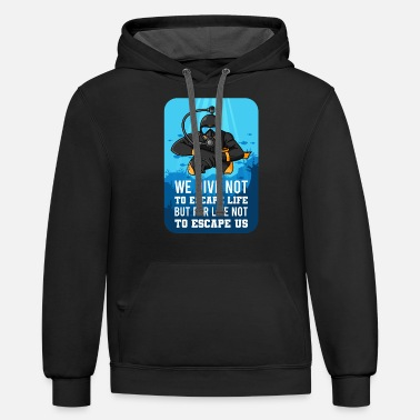 Dive We DIVE Not To Escape LIFE Gift For Scuba Diver - Unisex Two-Tone Hoodie