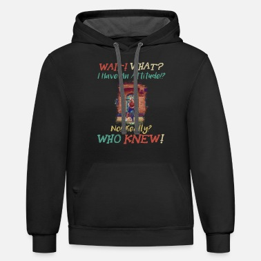 Confused wait! What? I have an attitude! Really? Who knew! - Unisex Two-Tone Hoodie