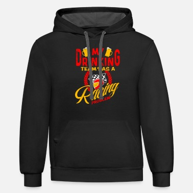 Problem My Drinking Team Has A Racing Problem T Shirt - Unisex Two-Tone Hoodie