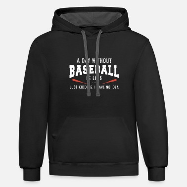 Baseball Sayings a day without baseball is like just kidding I have - Unisex Two-Tone Hoodie