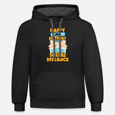 Anti Social Distancing Gift Happy July Birthday From A - Unisex Two-Tone Hoodie