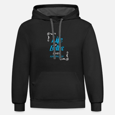 Kayaking Life Is Better When Kayaking Shirt for Kayakers - Unisex Two-Tone Hoodie