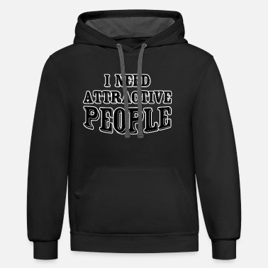 Attractive I need attractive people - Unisex Two-Tone Hoodie