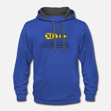 Never Run A Touching System Funny Design - Contrast Hoodie