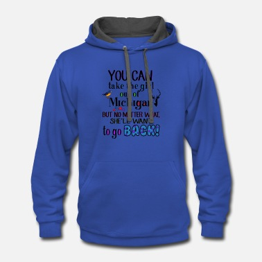 Take The Piss Out You Can Take The Girl Out Of Michigan But No Matte - Contrast Hoodie