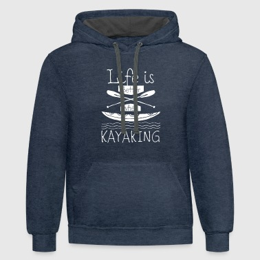 Premium Life Is Better When Kayaking Shirt for Kayakers - Contrast Hoodie