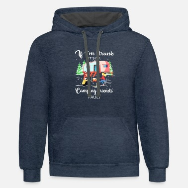 Camp If I'm Drunk It's My Camping Friends Fault - Contrast Hoodie