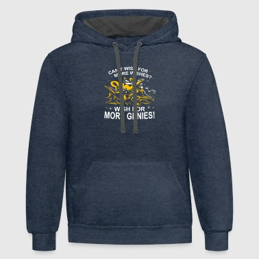 Cant Wish For More Wishes Wish For More Genies - Contrast Hoodie