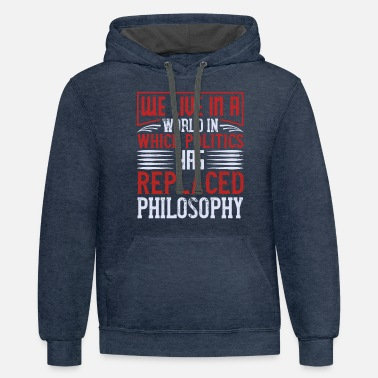 Campaign Politics Has Replaced Philosophy - Unisex Two-Tone Hoodie