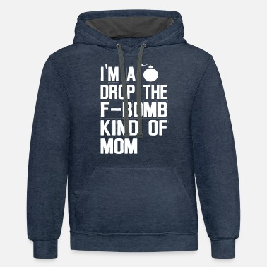 I m a Drop The F Bomb Kind Of Mom - Unisex Two-Tone Hoodie