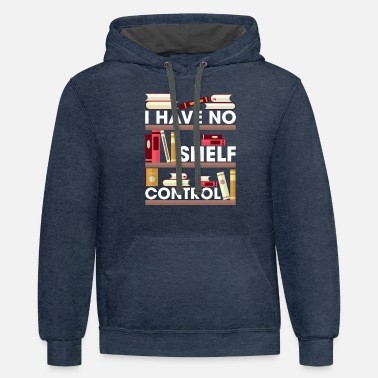 I Have No Shelf Control Funny Reading Book Lovers - Unisex Two-Tone Hoodie