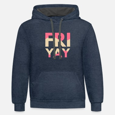 Tired Happy Friday Happy Friday saying Friyay - Unisex Two-Tone Hoodie