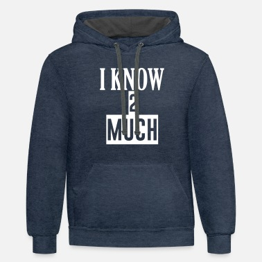 I KNOW 2 MUCH - Unisex Two-Tone Hoodie