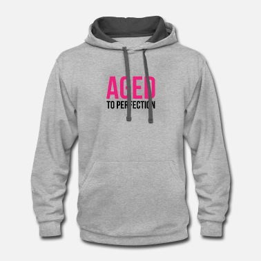 Aged To Perfection Aged To Perfection! - Contrast Hoodie