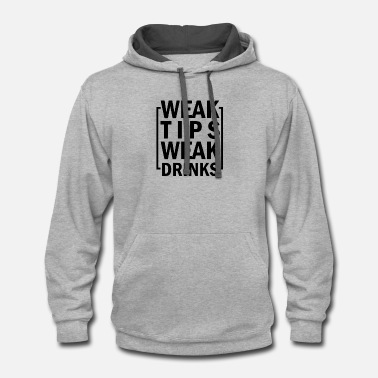 Weak Weak Tips Weak Drinks - Contrast Hoodie