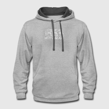 Something Witty And Sarcastic - Contrast Hoodie
