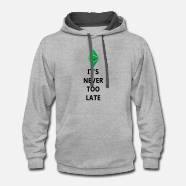 Its never too late! - Contrast Hoodie