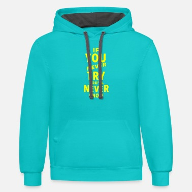 Yellow If you never try you'll never know - Unisex Two-Tone Hoodie