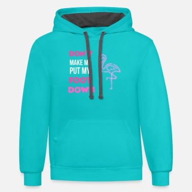 Don't Make Me Put My Foot Down Flamingo Lover Gift - Unisex Two-Tone Hoodie