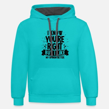 Youre I like my opinion better... - Gift - Unisex Two-Tone Hoodie
