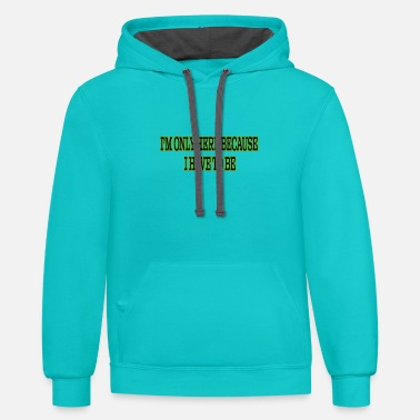 I m Only Here Cause I have to Be - Unisex Two-Tone Hoodie