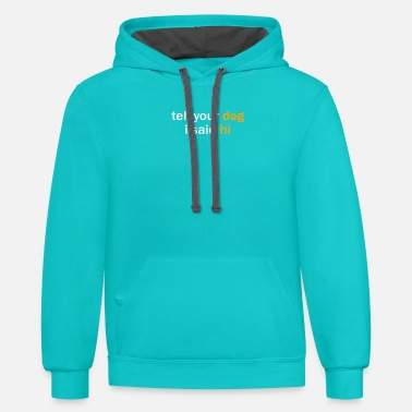 Tell Your Dog Tell Your Dog I Said Hi - Unisex Two-Tone Hoodie
