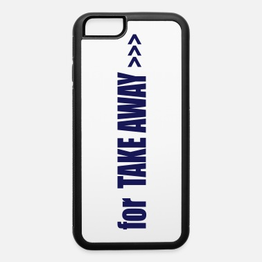 Take-away for TAKE AWAY - iPhone 6 Case