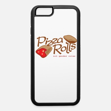 Pizza Rolls Not Gender Roles Pizza Rolls Not Gender Roles - iPhone 6 Case