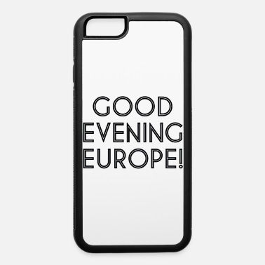Good Evening Good Evening Europe - iPhone 6 Case