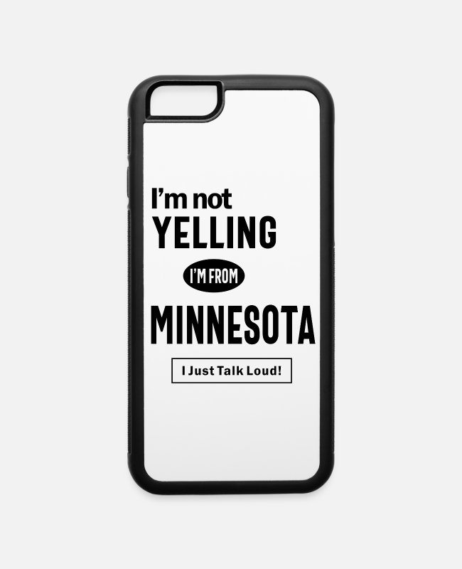 Loud iPhone Cases - I'm Not Yelling! I'm From Minnesota I Just Talk - iPhone 6 Case white/black