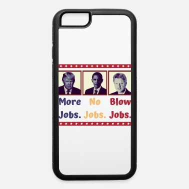 Jobs More Jobs - No Jobs - Blow Jobs - iPhone 6 Case