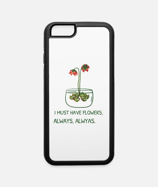 Nature iPhone Cases - I Must Have Flowers, Always, Always - iPhone 6 Case white/black
