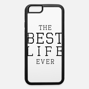 Everlasting Life the best life ever - iPhone 6 Case