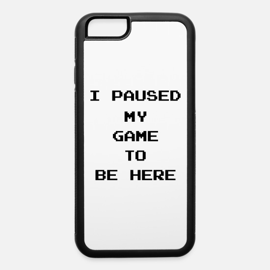 Game iPhone Cases - I Paused My Game - iPhone 6 Case white/black