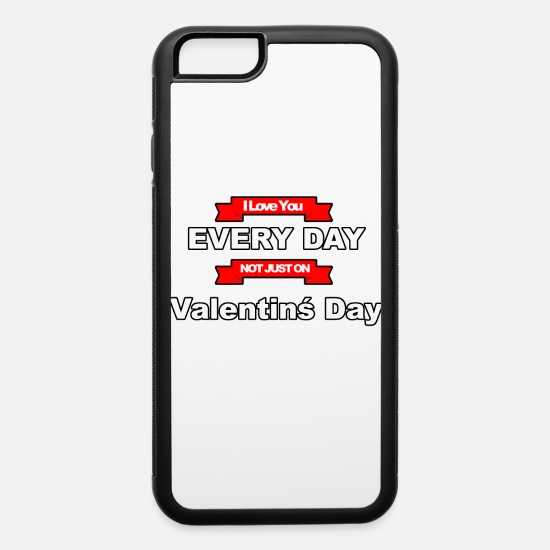 Love iPhone Cases - I love you every day not only on Valentine's Day - iPhone 6 Case white/black