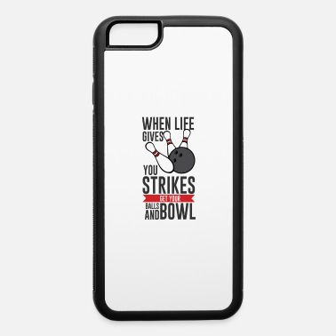 Bowling When Life gives Balls Strike - iPhone 6 Case