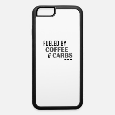 Am Fueled by Coffe and Carbs - iPhone 6 Case