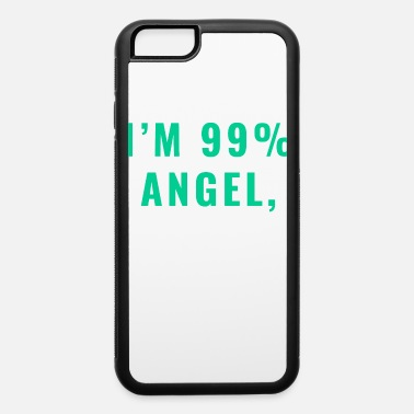 Devilish I'm 99% Angel, But Ohhhh, That 1% Tshirt Design - iPhone 6 Case