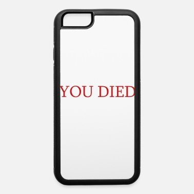 Darksouls Game You Died - Funny Dark Bloodborne Souls - iPhone 6 Case