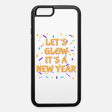 Resolution Let's Glow It's A New Year Happy New Year 2020 - iPhone 6 Case