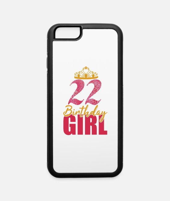 22 iPhone Cases - 22 Birthday Girl Crown Princess Queen Shirt For - iPhone 6 Case white/black