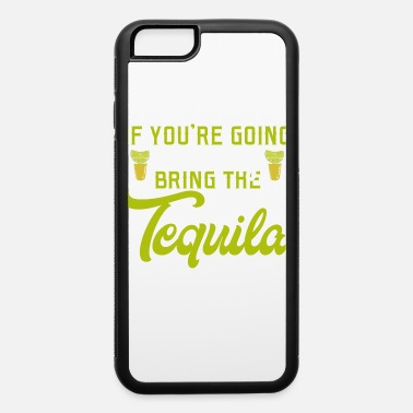 Whiskey If You're Going To Be Salty Bring The Tequila - iPhone 6 Case