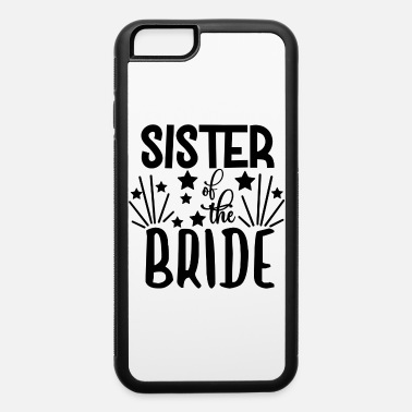 Bachelor love loversSister Of The Bride - Wedding Design - iPhone 6 Case