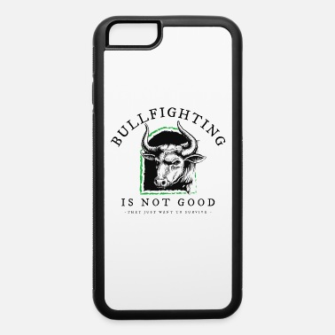 Bullfighting BULLFIGHTING IS NOT GOOD - iPhone 6 Case