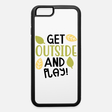 Play Outside Get Outside And Play - iPhone 6 Case