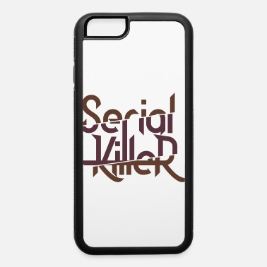 Serial Killer Serial Killer - iPhone 6 Case