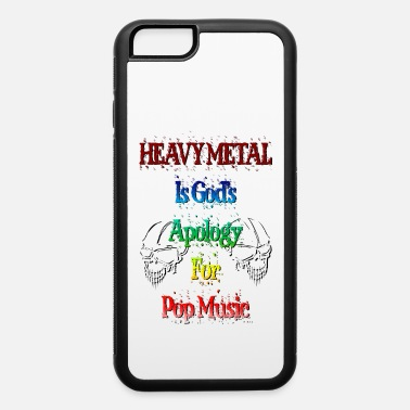 Thrash Heavy Metal is God's Apology for Pop Music - iPhone 6 Case